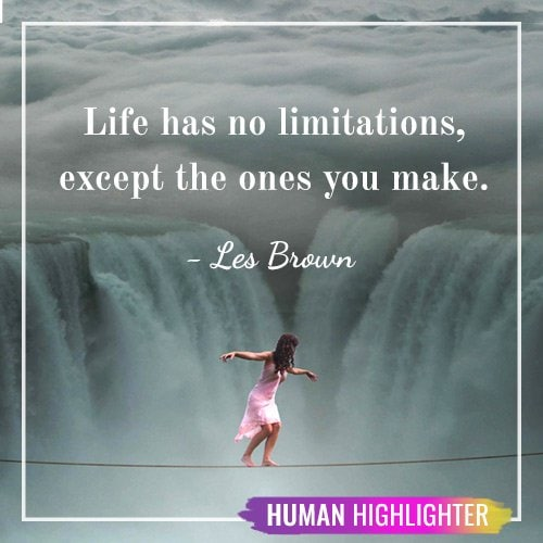 Life has no limitations, except the ones you make. Les Brown. Human Highlighter. Woman in pink dress crossing water falls on a rope. Human Highlighter.
