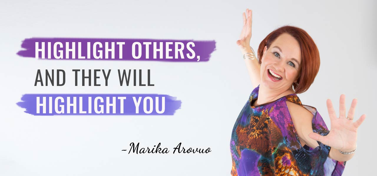 Highlight others, and they will highlight you. Marika Arovuo. Human Highlighter. https://www.grit.online/human-highlighter/